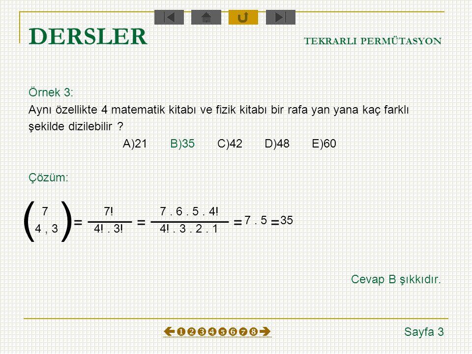DERSLER TEKRARLI PERMÜTASYON Örnek 2: 4344004 sayısındaki rakamlarla 7 basamaklı kaç farklı sayı yazılabilir? A)56!B)7!C)48D)60E)75 Çözüm: Yazılacak s
