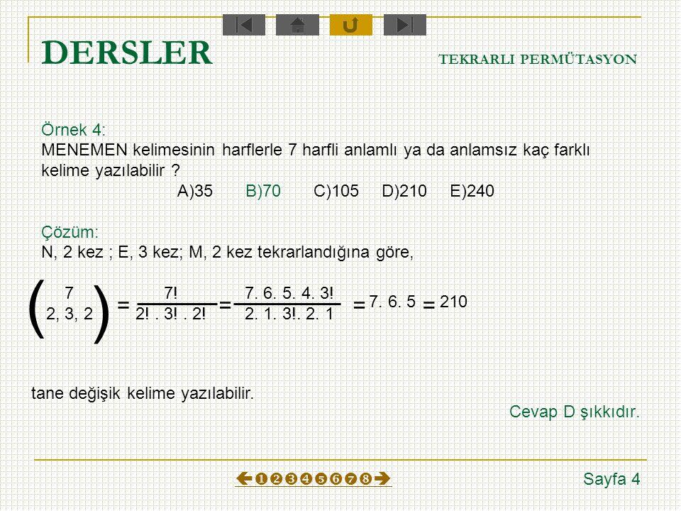 DERSLER TEKRARLI PERMÜTASYON Örnek 3: Aynı özellikte 4 matematik kitabı ve fizik kitabı bir rafa yan yana kaç farklı şekilde dizilebilir ? A)21B)35C)4