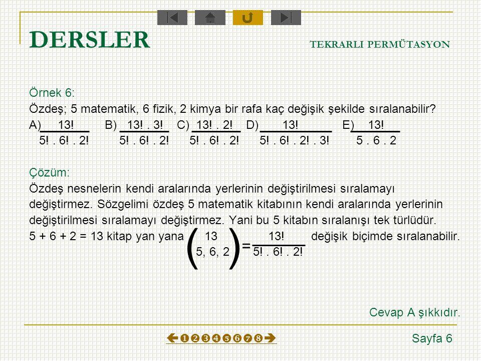 DERSLER TEKRARLI PERMÜTASYON Örnek 5: GARGARA kelimesindeki harflerle G harflerini A harfleri takip etmek şartıyla (GA şeklinde) 7 harfli anlamlı yada