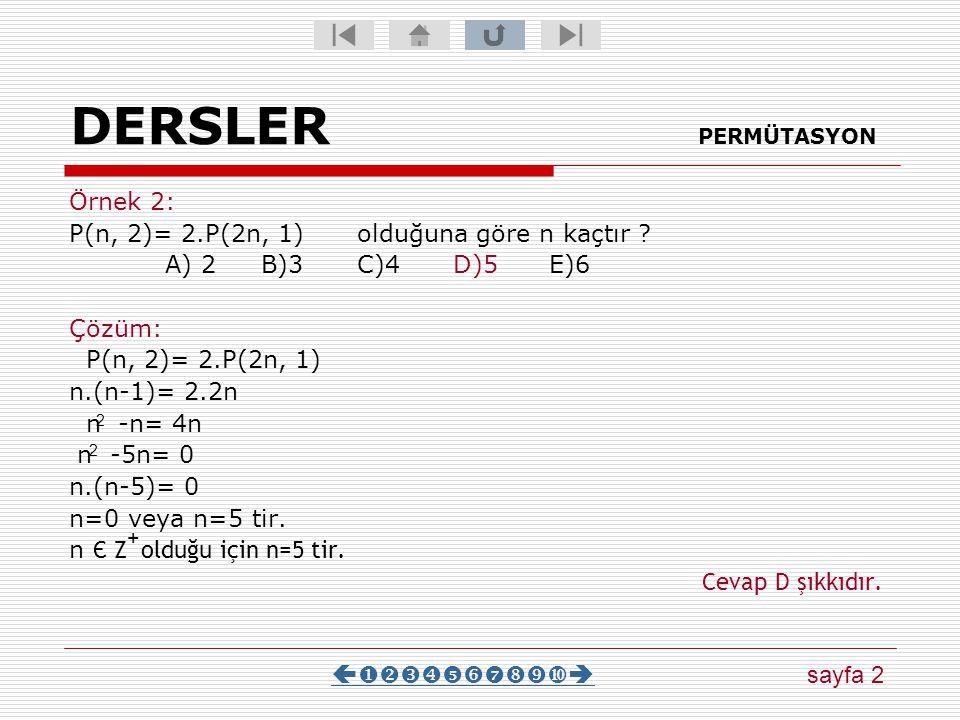 DERSLER PERMÜTASYON Örnek 1: P(n,1) + P(n,2) + P(6,3) =156 olduğuna göre n kaçtır? A) 4B)5C)6D)7E)8 Çözüm: P(n,1) + P(n,2) + P(6,3) =156 n+n. (n-1) +