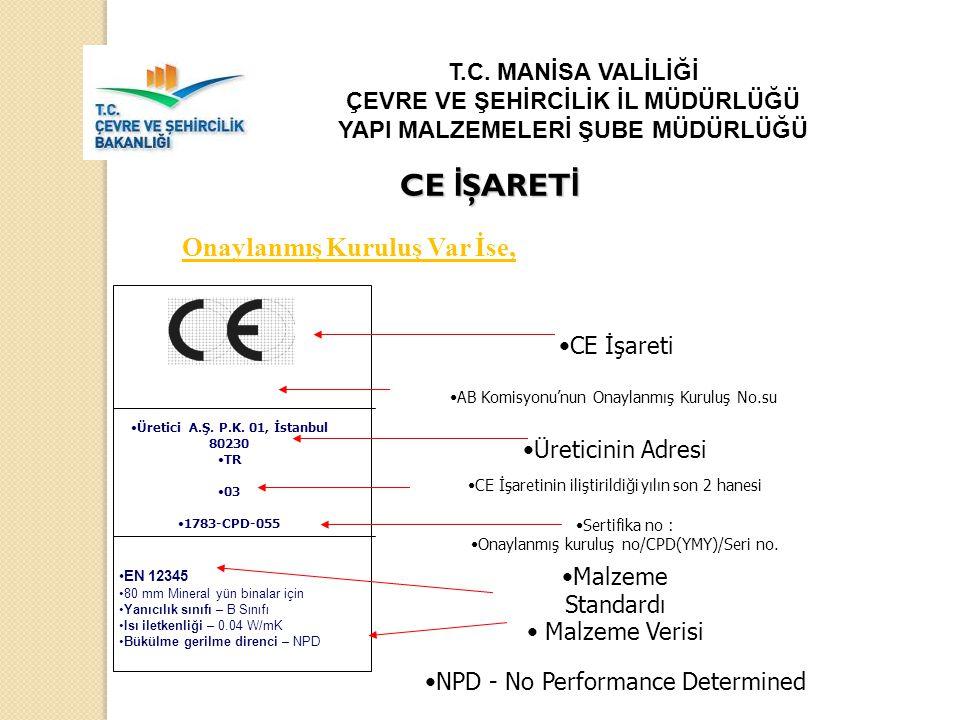 1783 CE İşareti AB Komisyonu'nun Onaylanmış Kuruluş No.su Üretici A.Ş. P.K. 01, İstanbul 80230 TR 03 1783-CPD-055 Üreticinin Adresi CE İşaretinin iliş