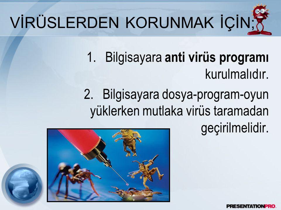 VİRÜSLERDEN KORUNMAK İÇİN; 1.Bilgisayara anti virüs programı kurulmalıdır.