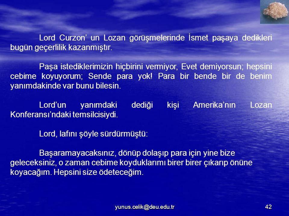 yunus.celik@deu.edu.tr42 Lord Curzon' un Lozan görüşmelerinde İsmet paşaya dedikleri bugün geçerlilik kazanmıştır.