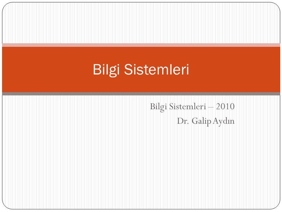 Bilgi Sistemleri – 2010 Dr. Galip Aydın Bilgi Sistemleri
