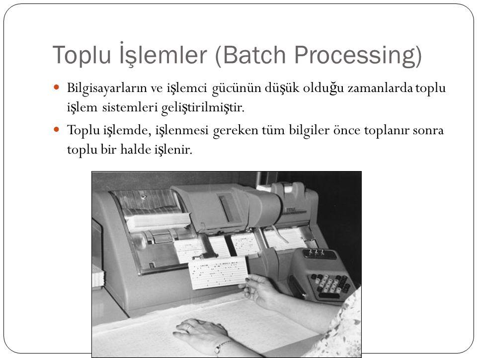 Toplu İşlemler (Batch Processing) Bilgisayarların ve i ş lemci gücünün dü ş ük oldu ğ u zamanlarda toplu i ş lem sistemleri geli ş tirilmi ş tir.