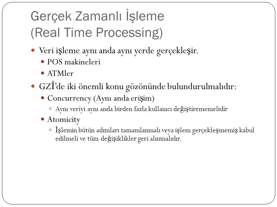 Gerçek Zamanlı İşleme (Real Time Processing) Veri i ş leme aynı anda aynı yerde gerçekle ş ir.