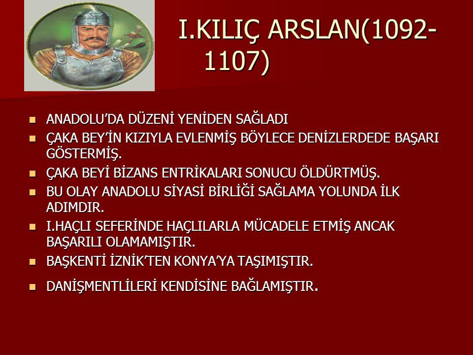 I.MESUD(1116-1155) II.HAÇLI SEFERİNDE ANADOLUYU BAŞARIYLA SAVUNMUŞTUR.
