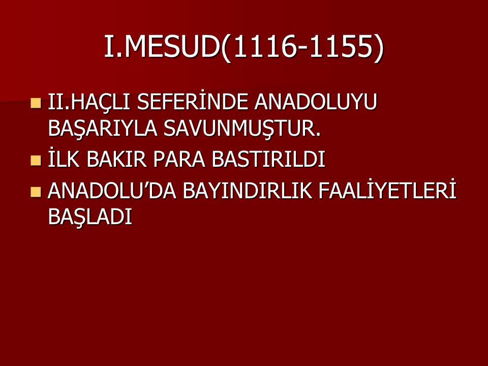 II.KILIÇ ARSLAN (1155-1192) ANADOLU SİYASİ BİRLİĞİNİ KURMAYA ÇALIŞMIŞTIR.