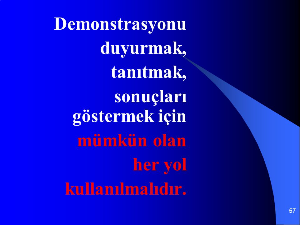 57 Demonstrasyonu duyurmak, tanıtmak, sonuçları göstermek için mümkün olan her yol kullanılmalıdır.