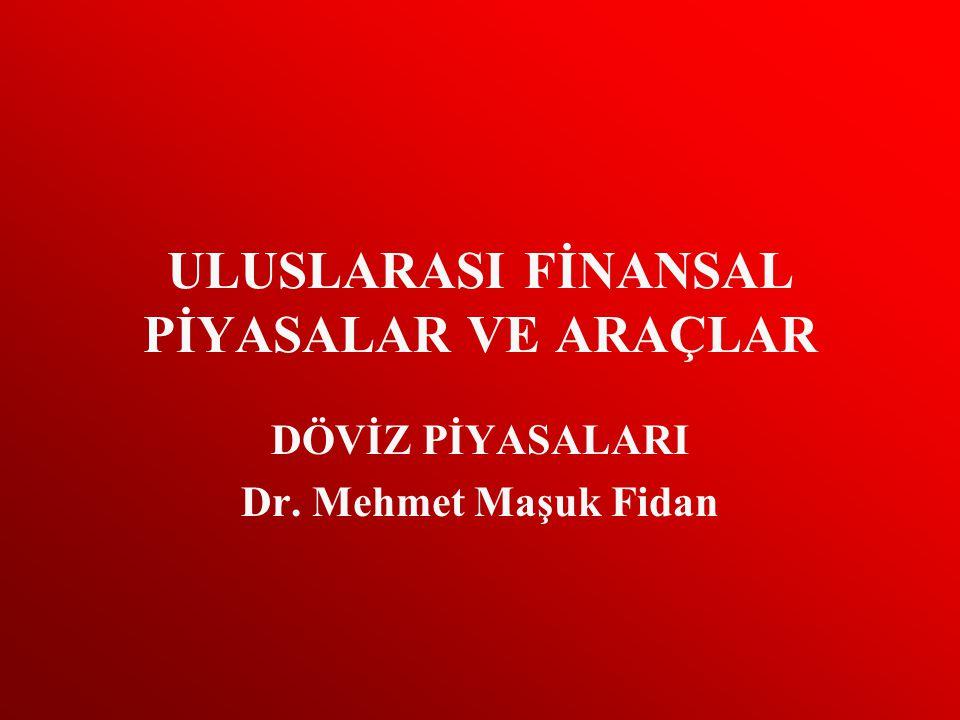 ULUSLARASI FİNANSAL PİYASALAR VE ARAÇLAR DÖVİZ PİYASALARI Dr. Mehmet Maşuk Fidan