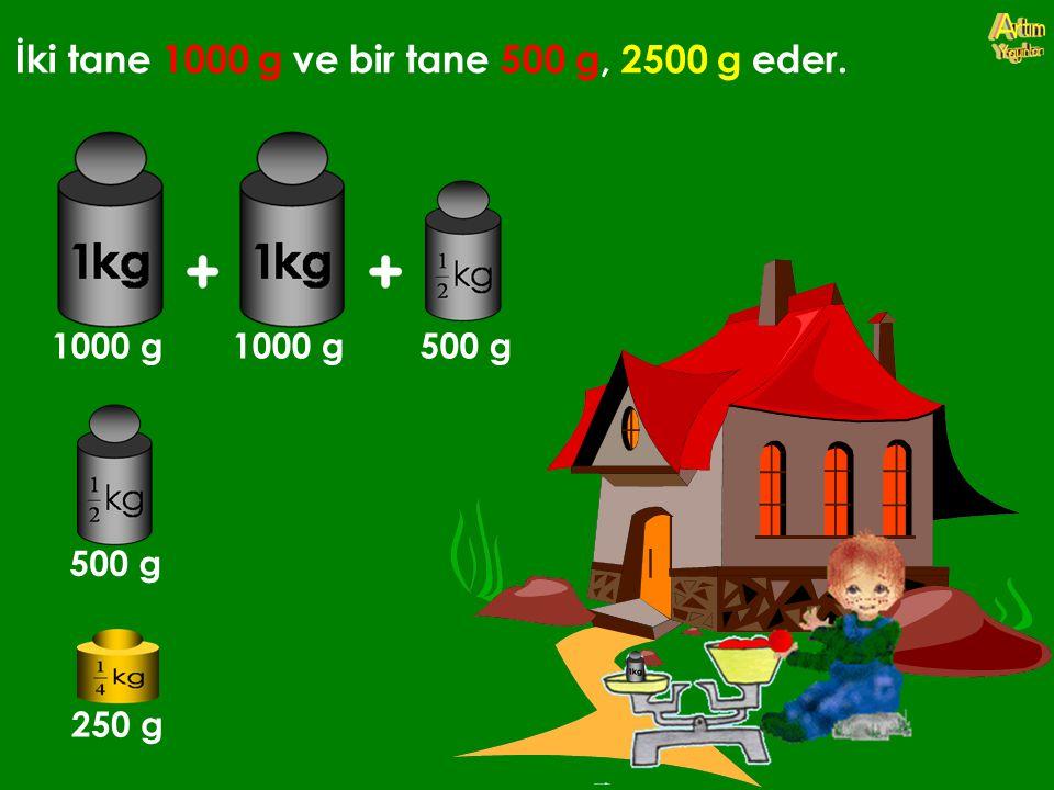 İki tane 1000 g ve bir tane 500 g, 2500 g eder. 1000 g1000 g500 g 500 g 250 g