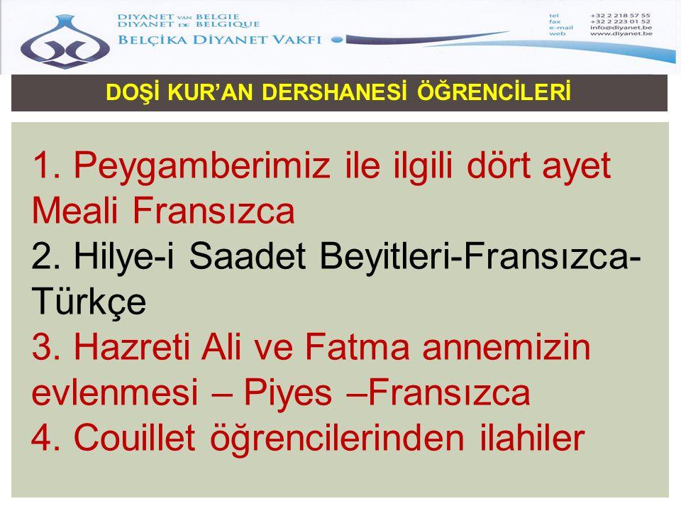 DOŞİ KUR'AN DERSHANESİ ÖĞRENCİLERİ 1. Peygamberimiz ile ilgili dört ayet Meali Fransızca 2. Hilye-i Saadet Beyitleri-Fransızca- Türkçe 3. Hazreti Ali