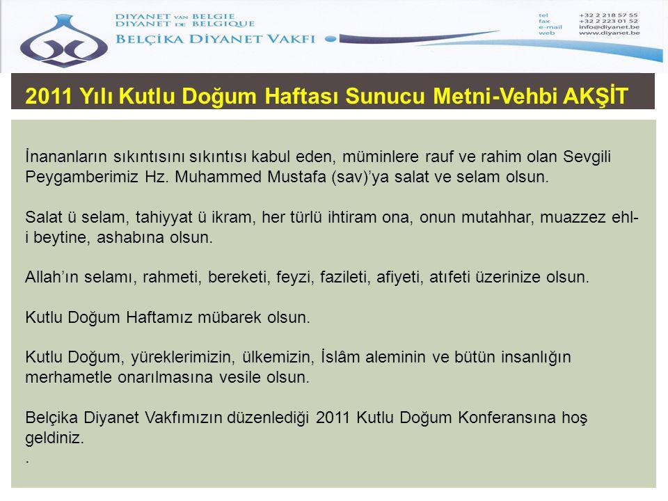 2011 Yılı Kutlu Doğum Haftası Sunucu Metni-Vehbi AKŞİT İnananların sıkıntısını sıkıntısı kabul eden, müminlere rauf ve rahim olan Sevgili Peygamberimi