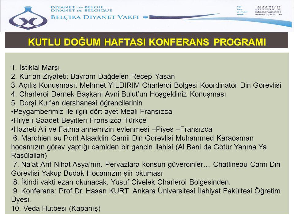 KUTLU DOĞUM HAFTASI KONFERANS PROGRAMI 1. İstiklal Marşı 2. Kur'an Ziyafeti: Bayram Dağdelen-Recep Yasan 3. Açılış Konuşması: Mehmet YILDIRIM Charlero