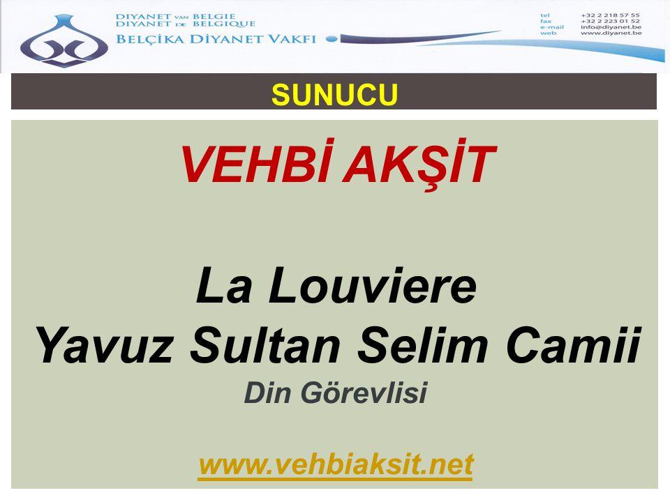 SUNUCU VEHBİ AKŞİT La Louviere Yavuz Sultan Selim Camii Din Görevlisi www.vehbiaksit.net