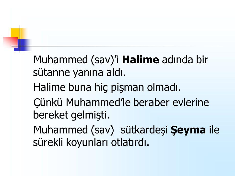 Muhammed (sav)'i Halime adında bir sütanne yanına aldı. Halime buna hiç pişman olmadı. Çünkü Muhammed'le beraber evlerine bereket gelmişti. Muhammed (