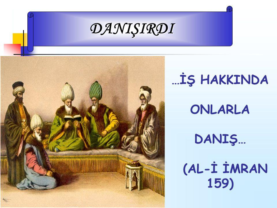 …İŞ HAKKINDA ONLARLA DANIŞ… (AL-İ İMRAN 159) DANIŞIRDI
