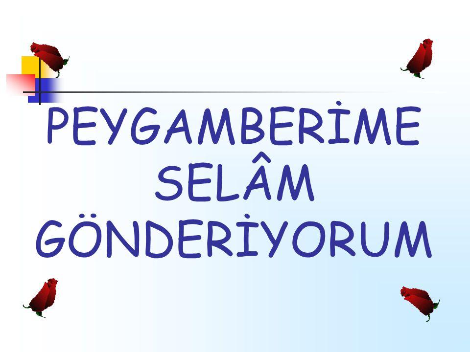 PEYGAMBERİME SELÂM GÖNDERİYORUM