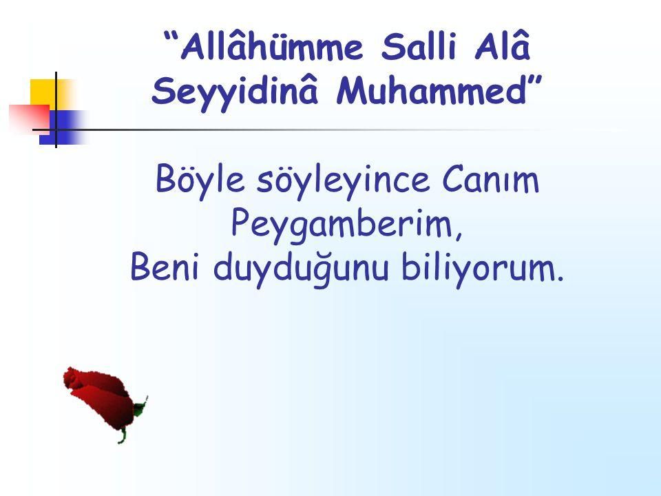 """""""Allâhümme Salli Alâ Seyyidinâ Muhammed"""" Böyle söyleyince Canım Peygamberim, Beni duyduğunu biliyorum."""