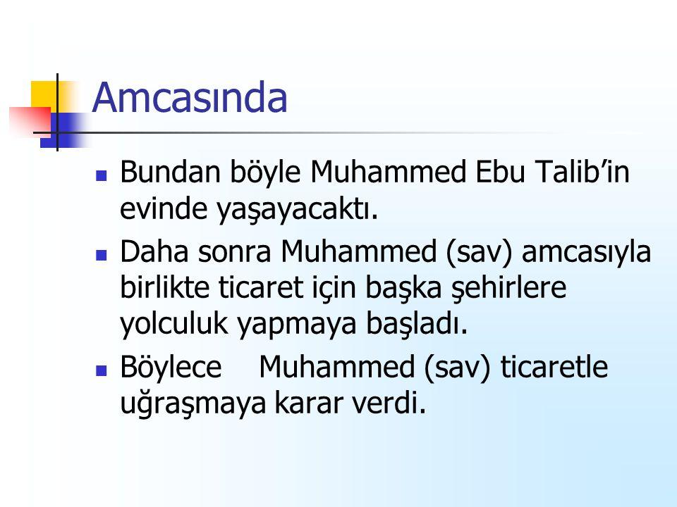 Amcasında Bundan böyle Muhammed Ebu Talib'in evinde yaşayacaktı. Daha sonra Muhammed (sav) amcasıyla birlikte ticaret için başka şehirlere yolculuk ya
