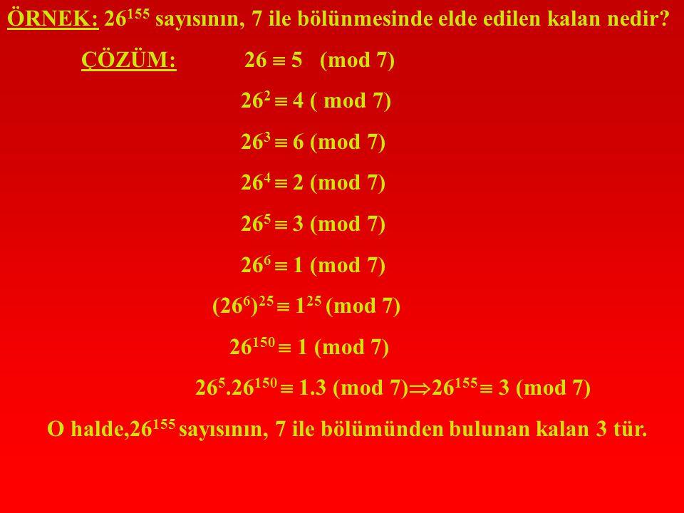 3 123  x (mod 5) eşitliğindeki x,istenilen kalandır. 3 1  3 (mod 5) 3 2  4 (mod 5) (3 2 =9 un, 5 ile bölümünden kalan 4'tür.) (3 2 ) 2  4 2 (mod 5