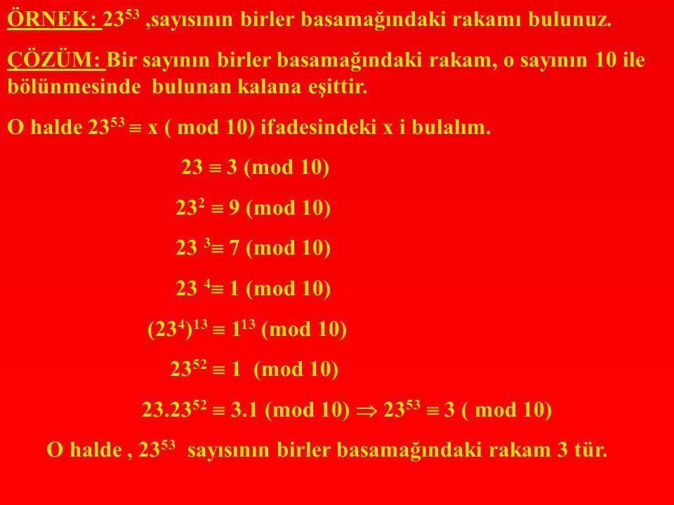ÖRNEK: 26 155 sayısının, 7 ile bölünmesinde elde edilen kalan nedir? ÇÖZÜM: 26  5 (mod 7) 26 2  4 ( mod 7) 26 3  6 (mod 7) 26 4  2 (mod 7) 26 5 