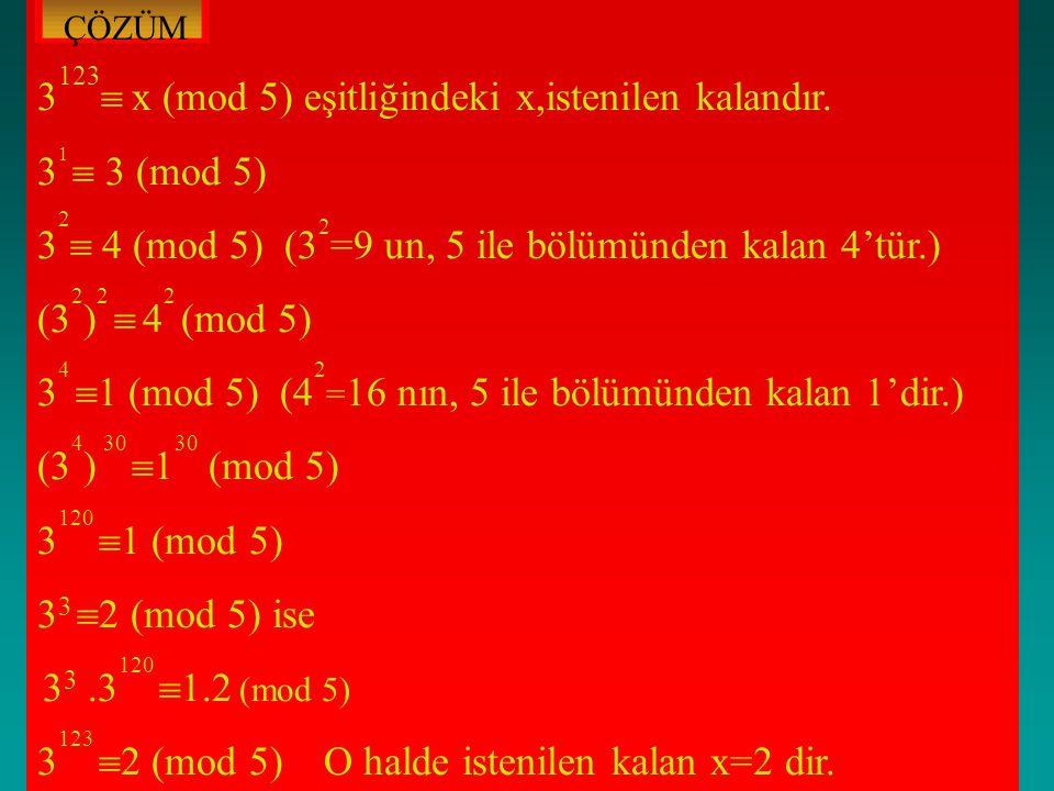 3 123  x (mod 5) eşitliğindeki x,istenilen kalandır.