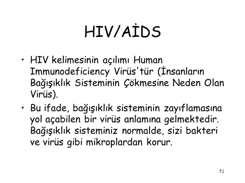 52 HIV/AİDS HIV kelimesinin açılımı Human Immunodeficiency Virüs'tür (İnsanların Bağışıklık Sisteminin Çökmesine Neden Olan Virüs). Bu ifade, bağışıkl