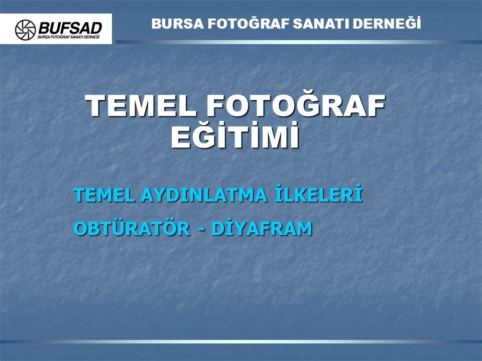 TEMEL FOTOĞRAF EĞİTİMİ BURSA FOTOĞRAF SANATI DERNEĞİ TEMEL AYDINLATMA İLKELERİ OBTÜRATÖR - DİYAFRAM