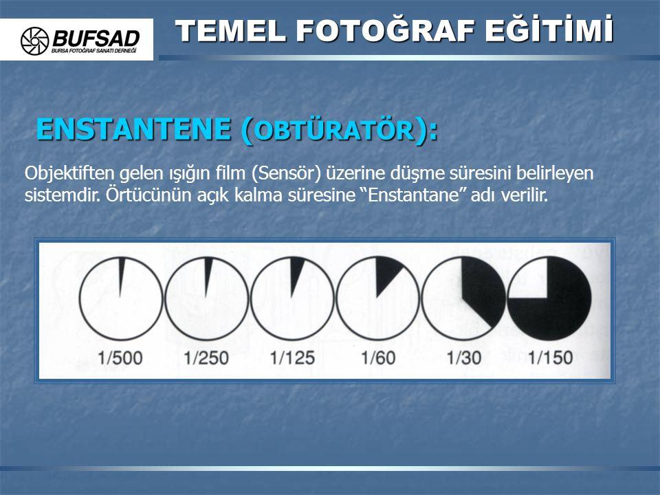 TEMEL FOTOĞRAF EĞİTİMİ ENSTANTENE ( OBTÜRATÖR ): Objektiften gelen ışığın film (Sensör) üzerine düşme süresini belirleyen sistemdir. Örtücünün açık ka