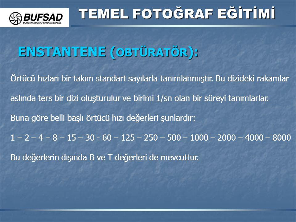 TEMEL FOTOĞRAF EĞİTİMİ ENSTANTENE ( OBTÜRATÖR ): Örtücü hızları bir takım standart sayılarla tanımlanmıştır. Bu dizideki rakamlar aslında ters bir diz