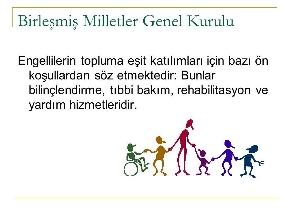 Birleşmiş Milletler Genel Kurulu Engellilerin topluma eşit katılımları için bazı ön koşullardan söz etmektedir: Bunlar bilinçlendirme, tıbbi bakım, rehabilitasyon ve yardım hizmetleridir.