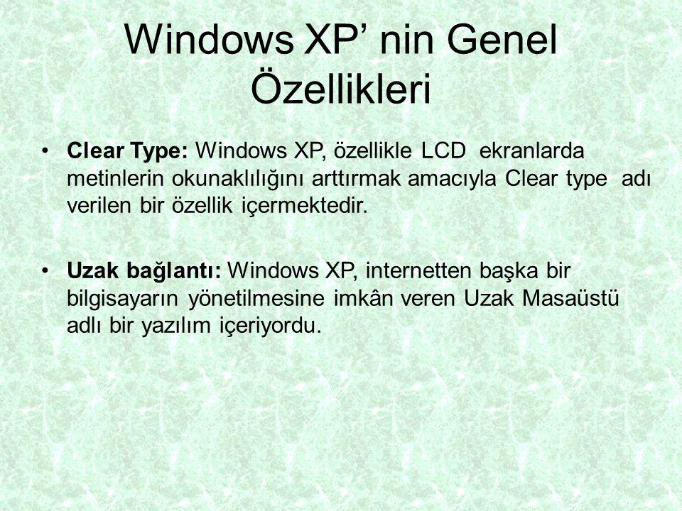 Windows XP' nin Genel Özellikleri Clear Type: Windows XP, özellikle LCD ekranlarda metinlerin okunaklılığını arttırmak amacıyla Clear type adı verilen