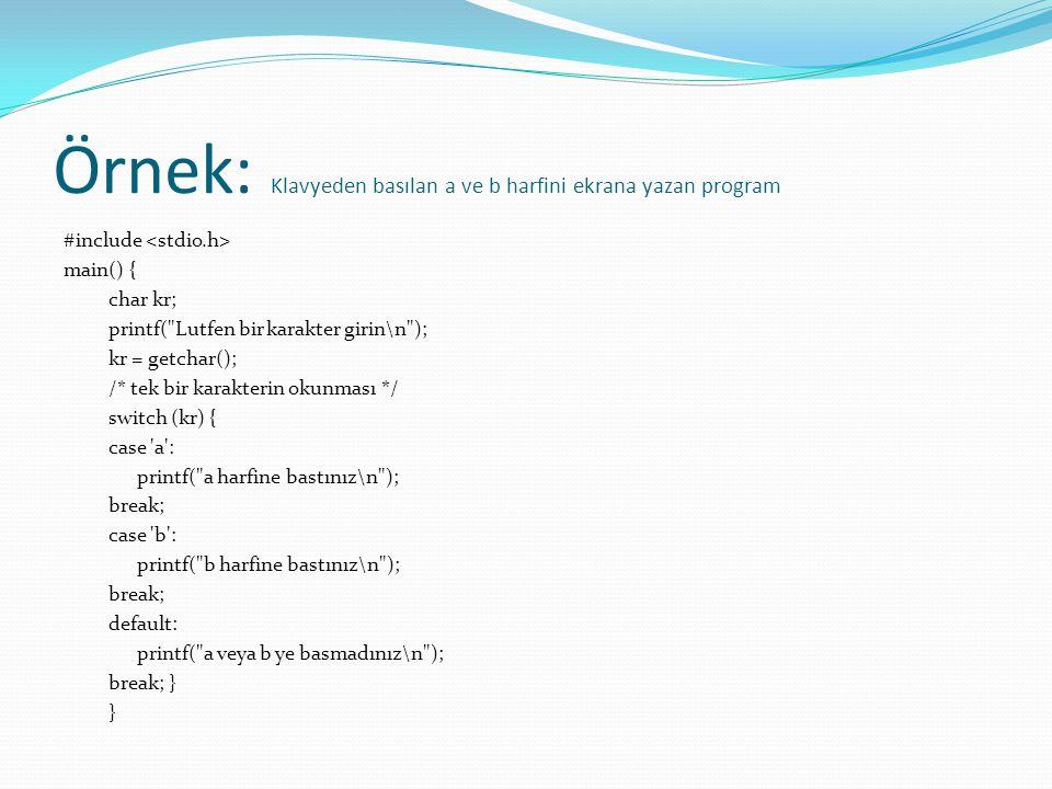 Örnek: Klavyeden basılan a ve b harfini ekrana yazan program #include main() { char kr; printf(