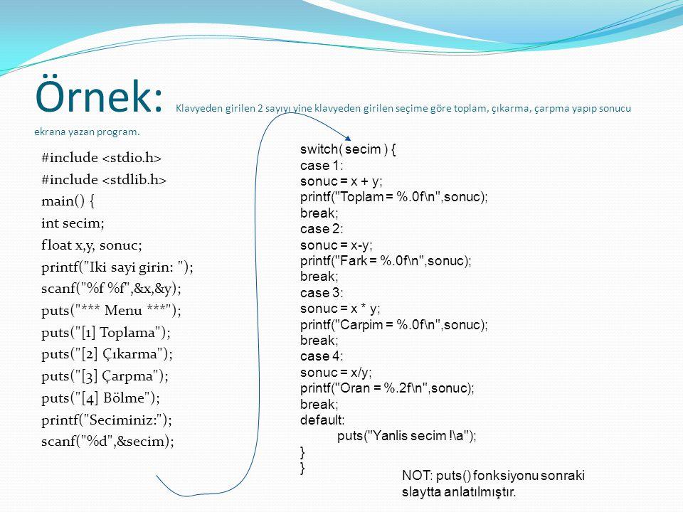 Örnek: Klavyeden girilen 2 sayıyı yine klavyeden girilen seçime göre toplam, çıkarma, çarpma yapıp sonucu ekrana yazan program. #include main() { int