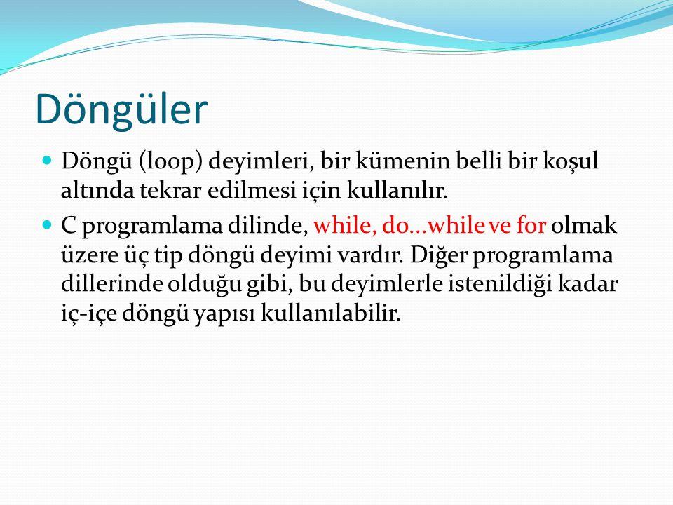 Döngüler Döngü (loop) deyimleri, bir kümenin belli bir koşul altında tekrar edilmesi için kullanılır. C programlama dilinde, while, do...while ve for