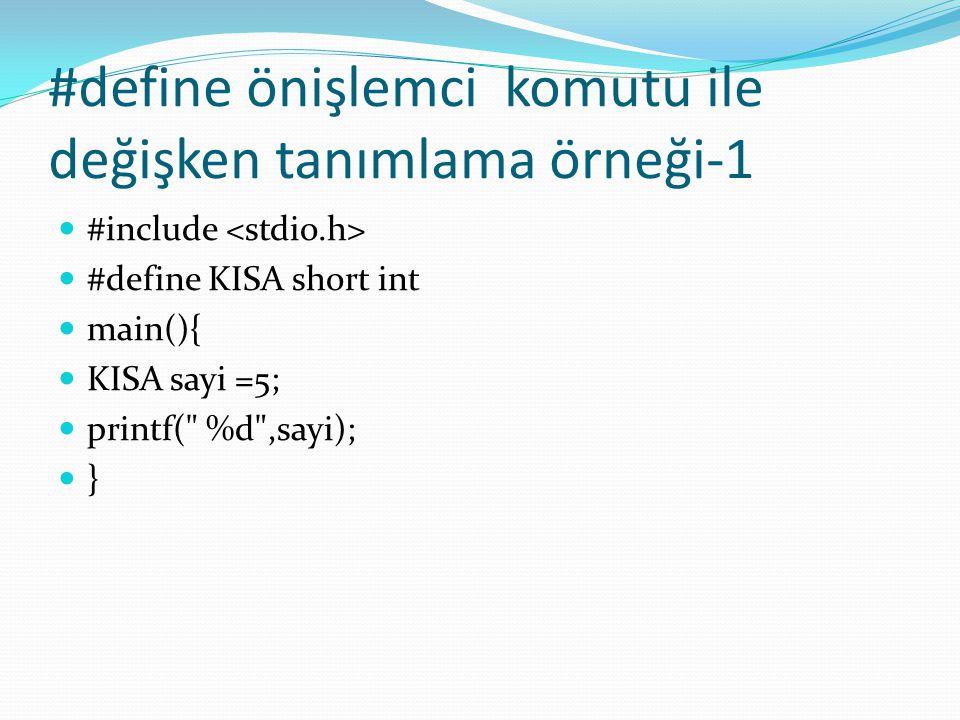 #define önişlemci komutu ile değişken tanımlama örneği-1 #include #define KISA short int main(){ KISA sayi =5; printf( %d ,sayi); }