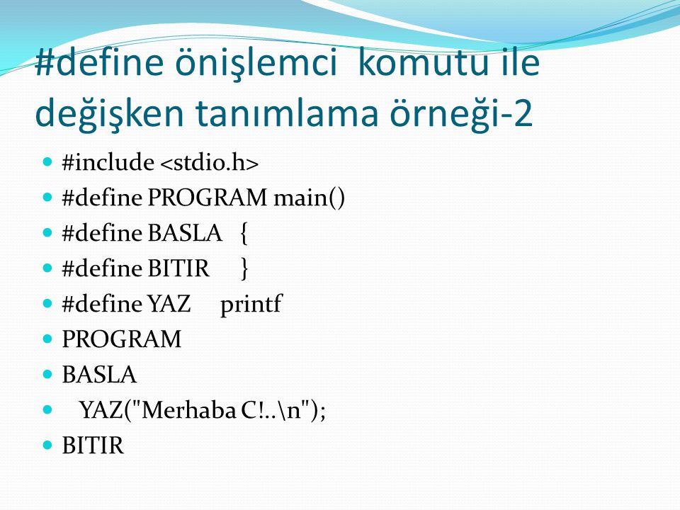 #define önişlemci komutu ile değişken tanımlama örneği-2 #include #define PROGRAM main() #define BASLA { #define BITIR } #define YAZ printf PROGRAM BASLA YAZ( Merhaba C!..\n ); BITIR