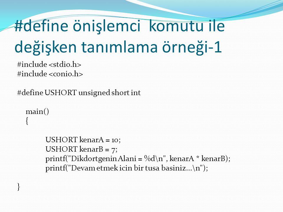 #define önişlemci komutu ile değişken tanımlama örneği-1 #include #define USHORT unsigned short int main() { USHORT kenarA = 10; USHORT kenarB = 7; printf( Dikdortgenin Alani = %d\n , kenarA * kenarB); printf( Devam etmek icin bir tusa basiniz...\n ); }