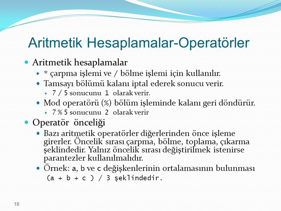 18 Aritmetik Hesaplamalar-Operatörler Aritmetik hesaplamalar * çarpma işlemi ve / bölme işlemi için kullanılır.