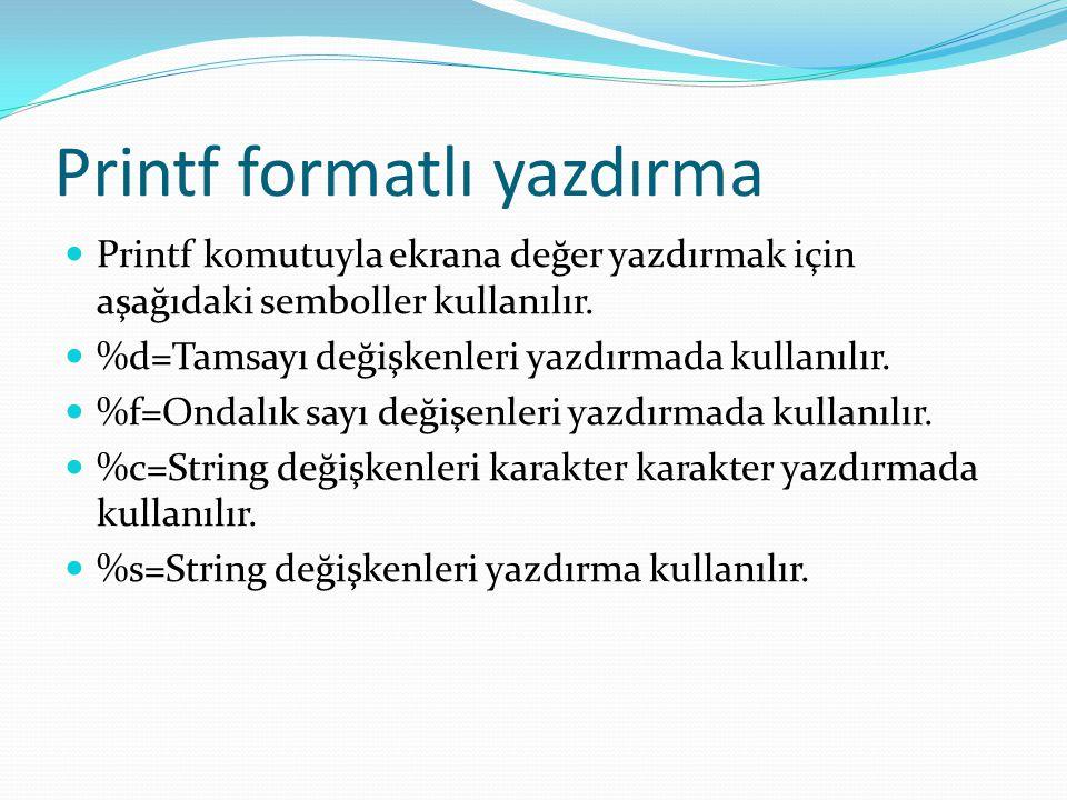 Printf formatlı yazdırma Printf komutuyla ekrana değer yazdırmak için aşağıdaki semboller kullanılır. %d=Tamsayı değişkenleri yazdırmada kullanılır. %