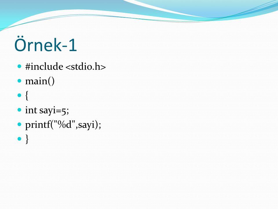 Örnek-1 #include main() { int sayi=5; printf(