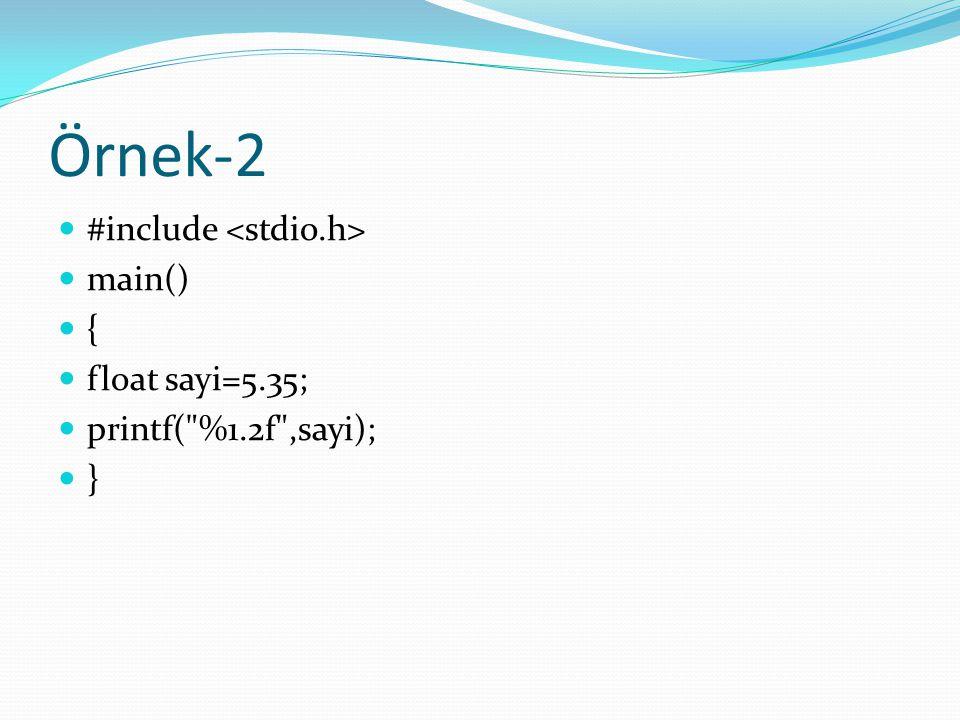 Örnek-2 #include main() { float sayi=5.35; printf(