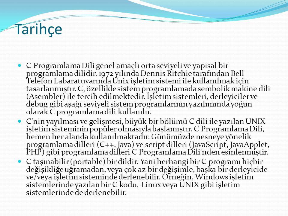 Tarihçe C Programlama Dili genel amaçlı orta seviyeli ve yapısal bir programlama dilidir. 1972 yılında Dennis Ritchie tarafından Bell Telefon Labaratu