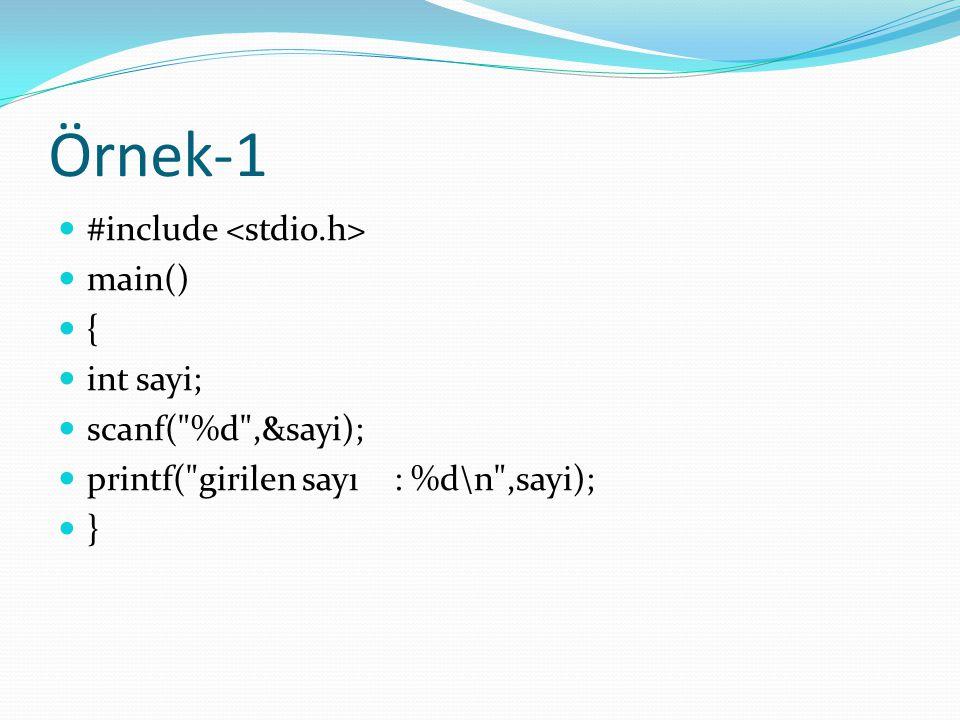 Örnek-1 #include main() { int sayi; scanf(