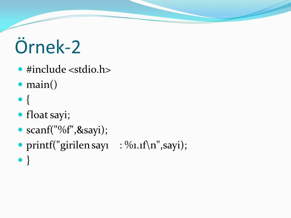Örnek-2 #include main() { float sayi; scanf(