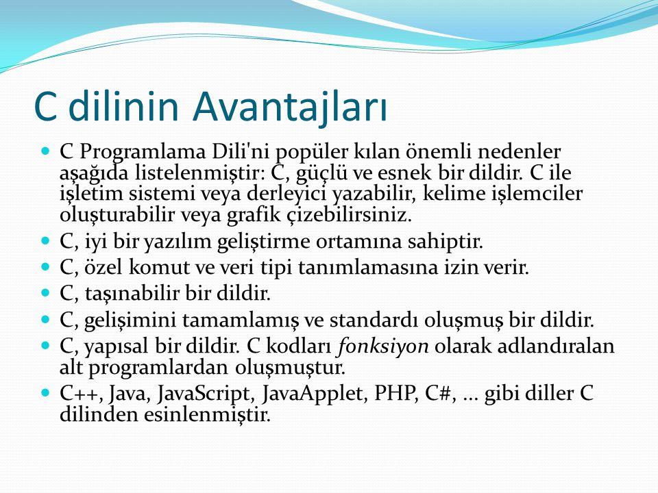 C dilinin Avantajları C Programlama Dili'ni popüler kılan önemli nedenler aşağıda listelenmiştir: C, güçlü ve esnek bir dildir. C ile işletim sistemi