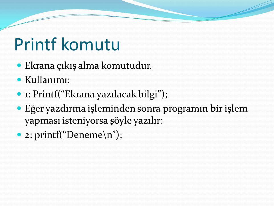"""Printf komutu Ekrana çıkış alma komutudur. Kullanımı: 1: Printf(""""Ekrana yazılacak bilgi""""); Eğer yazdırma işleminden sonra programın bir işlem yapması"""