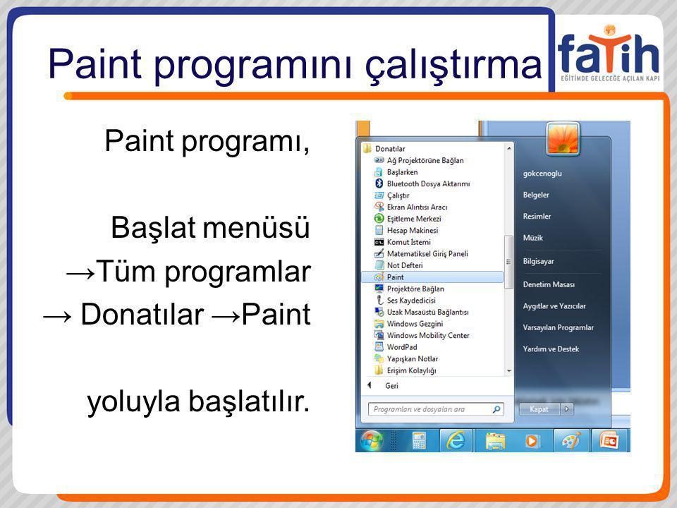 Paint programını çalıştırma Paint programı, Başlat menüsü →Tüm programlar → Donatılar →Paint yoluyla başlatılır.