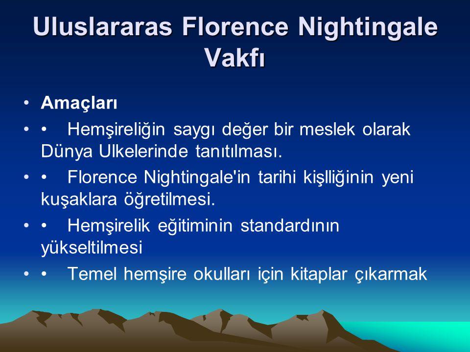 Uluslararas Florence Nightingale Vakfı Amaçları Hemşireliğin saygı değer bir meslek olarak Dünya Ulkelerinde tanıtılması. Florence Nightingale'in tari